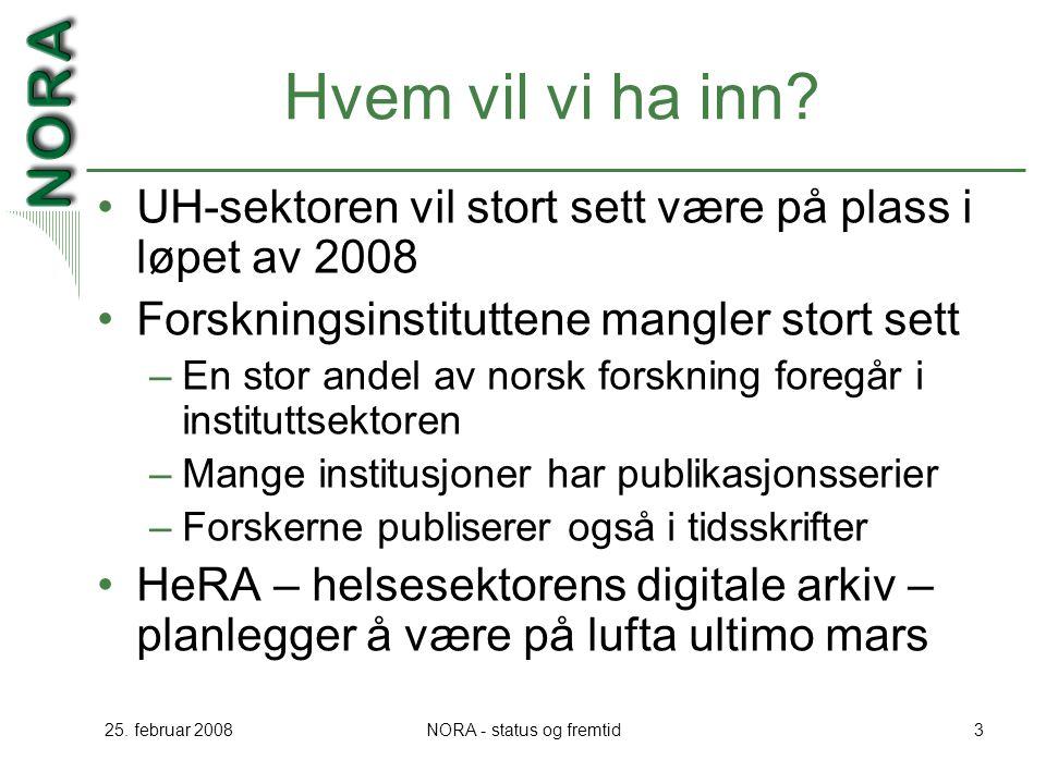 25. februar 2008NORA - status og fremtid3 Hvem vil vi ha inn? UH-sektoren vil stort sett være på plass i løpet av 2008 Forskningsinstituttene mangler
