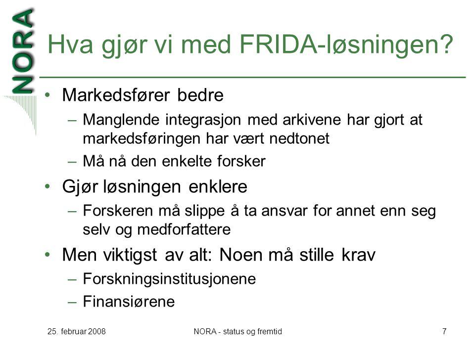 25. februar 2008NORA - status og fremtid7 Hva gjør vi med FRIDA-løsningen? Markedsfører bedre –Manglende integrasjon med arkivene har gjort at markeds