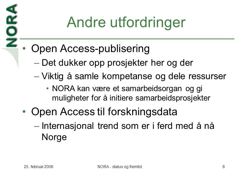 25. februar 2008NORA - status og fremtid8 Andre utfordringer Open Access-publisering –Det dukker opp prosjekter her og der –Viktig å samle kompetanse