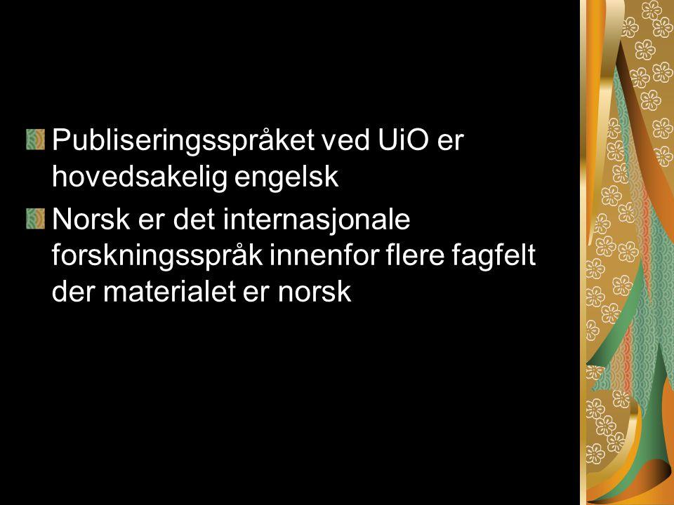 Publiseringsspråket ved UiO er hovedsakelig engelsk Norsk er det internasjonale forskningsspråk innenfor flere fagfelt der materialet er norsk