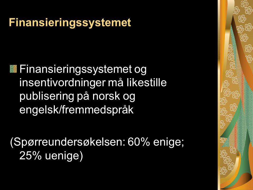 Finansieringssystemet Finansieringssystemet og insentivordninger må likestille publisering på norsk og engelsk/fremmedspråk (Spørreundersøkelsen: 60% enige; 25% uenige)