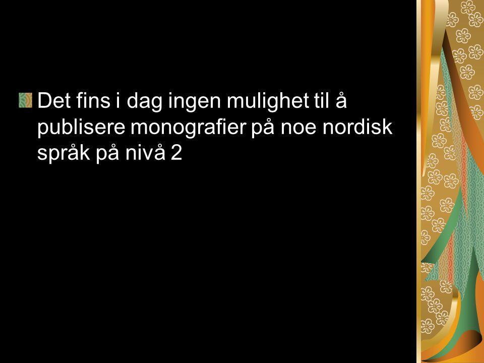 Det fins i dag ingen mulighet til å publisere monografier på noe nordisk språk på nivå 2