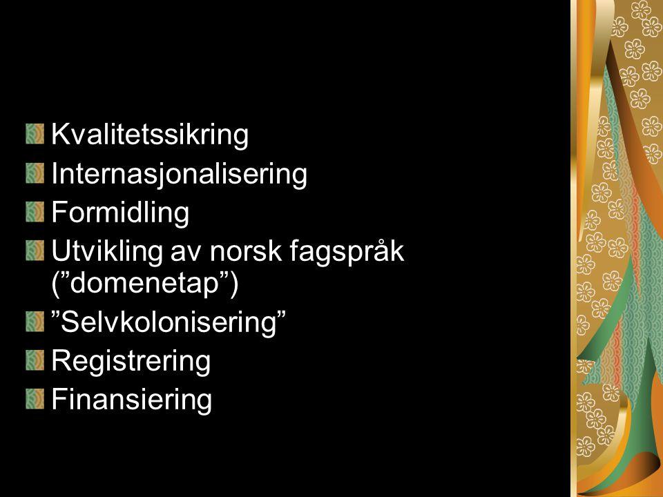 Kvalitetssikring Internasjonalisering Formidling Utvikling av norsk fagspråk ( domenetap ) Selvkolonisering Registrering Finansiering