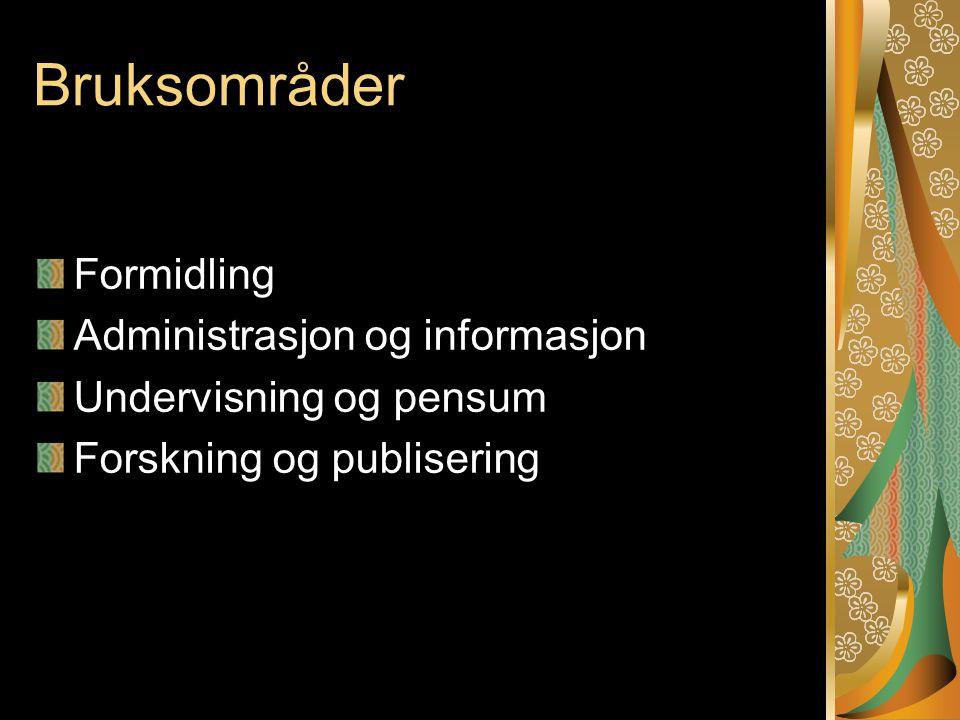 Bruksområder Formidling Administrasjon og informasjon Undervisning og pensum Forskning og publisering