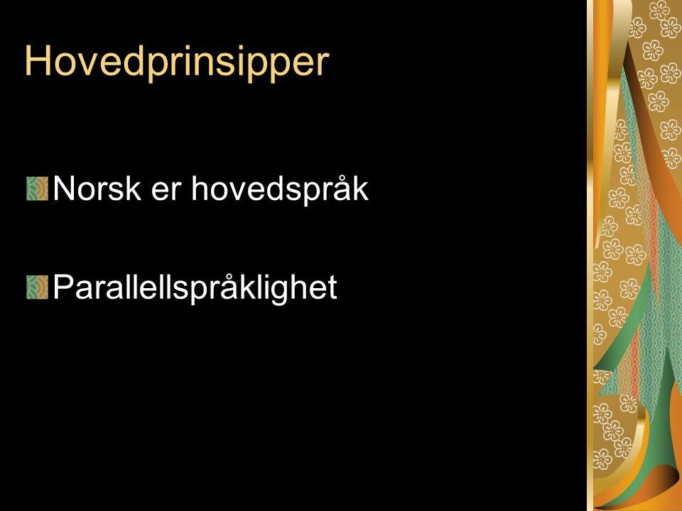 Hovedprinsipper Norsk er hovedspråk Parallellspråklighet