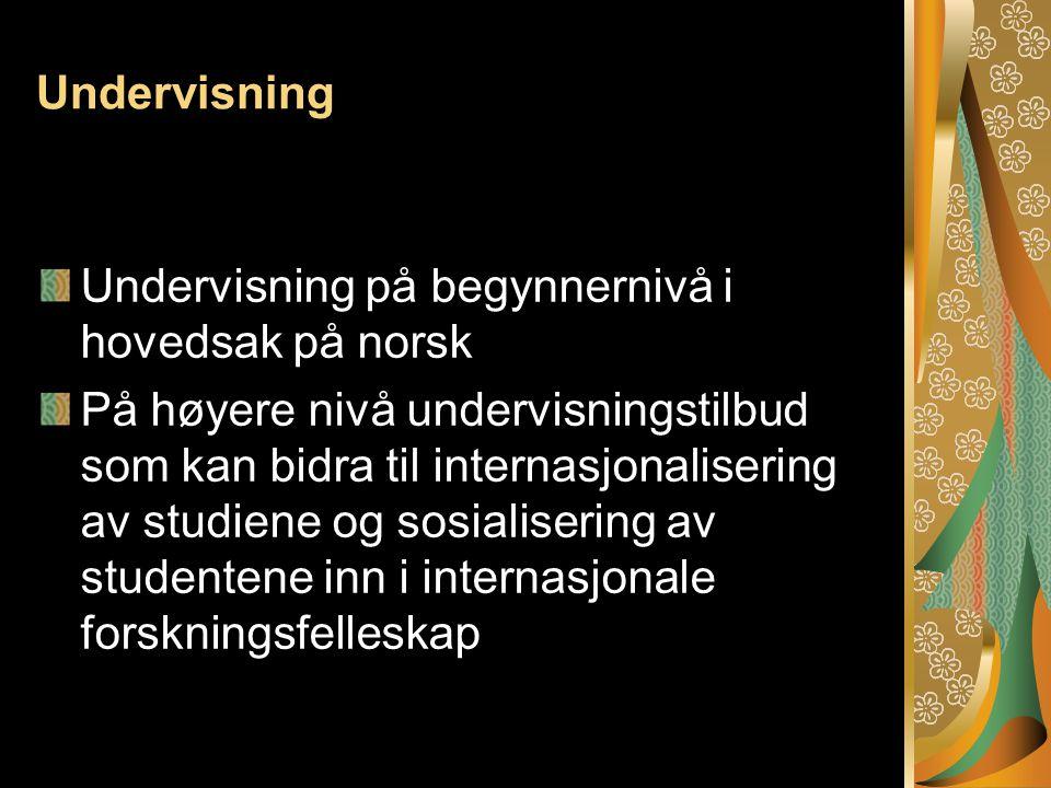 Undervisning Undervisning på begynnernivå i hovedsak på norsk På høyere nivå undervisningstilbud som kan bidra til internasjonalisering av studiene og sosialisering av studentene inn i internasjonale forskningsfelleskap