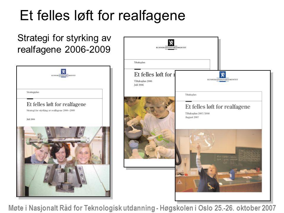 Møte i Nasjonalt Råd for Teknologisk utdanning - Høgskolen i Oslo 25.-26. oktober 2007 Et felles løft for realfagene Strategi for styrking av realfage