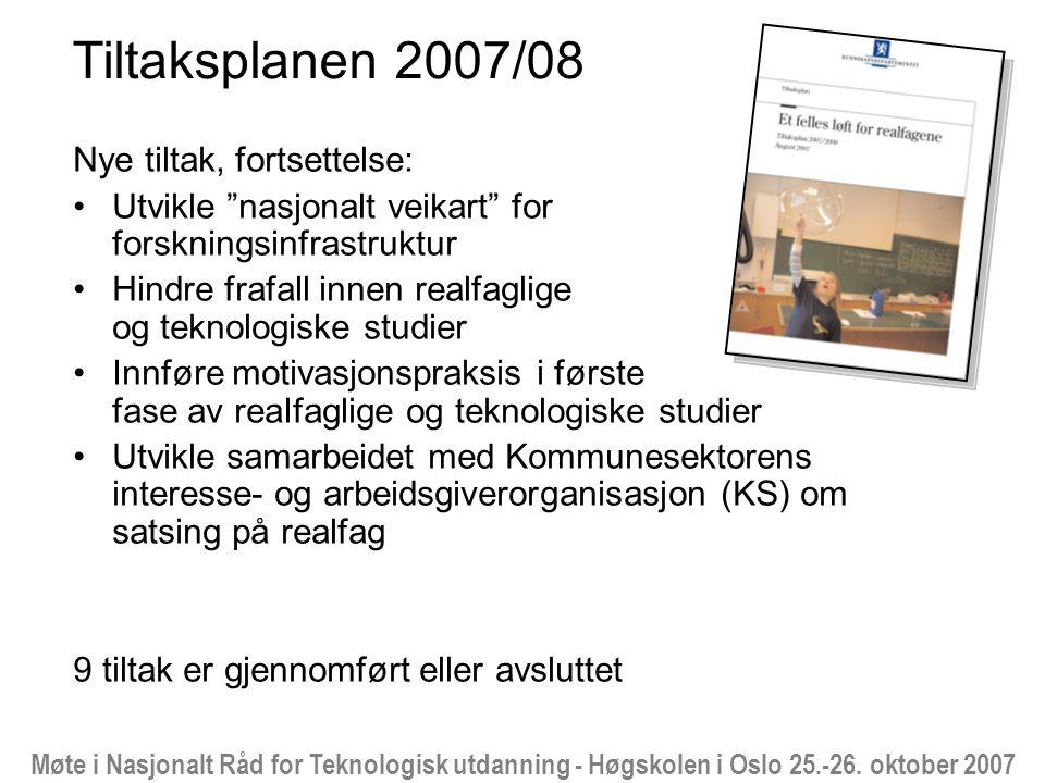"""Møte i Nasjonalt Råd for Teknologisk utdanning - Høgskolen i Oslo 25.-26. oktober 2007 Tiltaksplanen 2007/08 Nye tiltak, fortsettelse: Utvikle """"nasjon"""