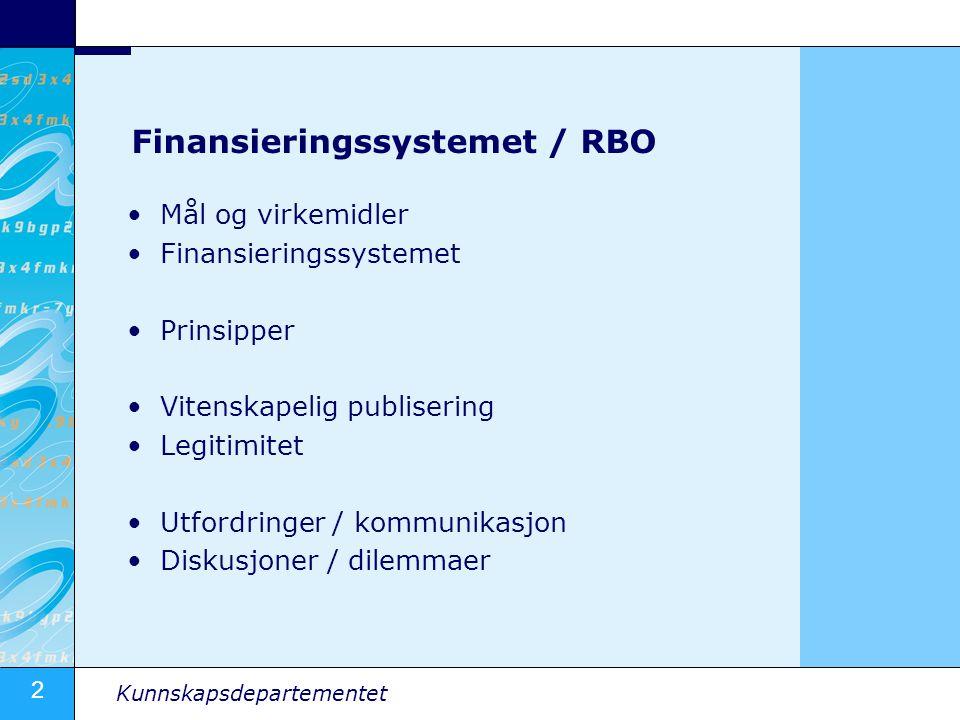 2 Kunnskapsdepartementet Finansieringssystemet / RBO Mål og virkemidler Finansieringssystemet Prinsipper Vitenskapelig publisering Legitimitet Utfordr