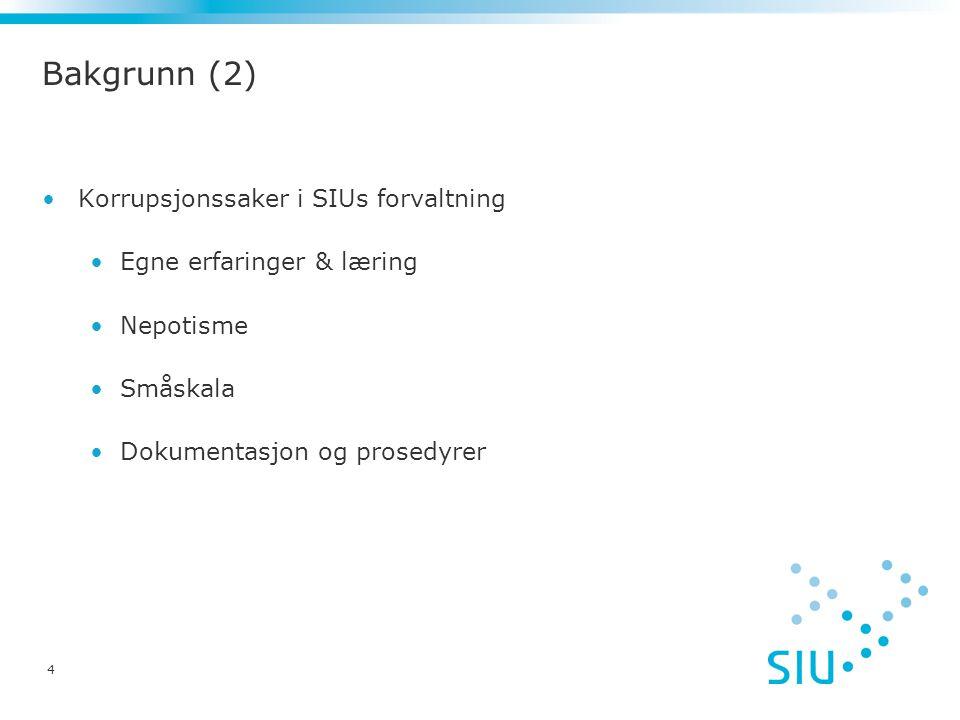4 Bakgrunn (2) Korrupsjonssaker i SIUs forvaltning Egne erfaringer & læring Nepotisme Småskala Dokumentasjon og prosedyrer