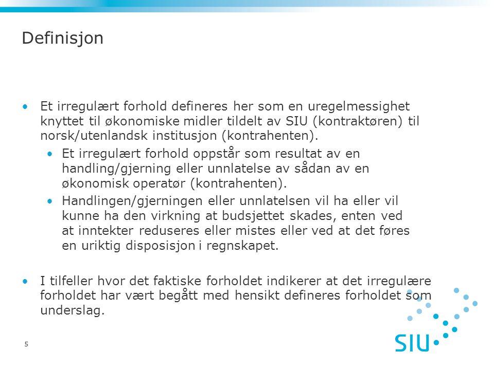5 Definisjon Et irregulært forhold defineres her som en uregelmessighet knyttet til økonomiske midler tildelt av SIU (kontraktøren) til norsk/utenlandsk institusjon (kontrahenten).