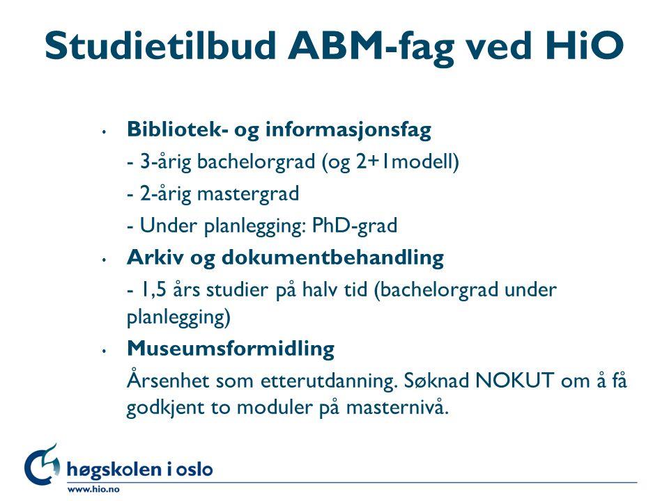 Studietilbud ABM-fag ved HiO Bibliotek- og informasjonsfag - 3-årig bachelorgrad (og 2+1modell) - 2-årig mastergrad - Under planlegging: PhD-grad Arki