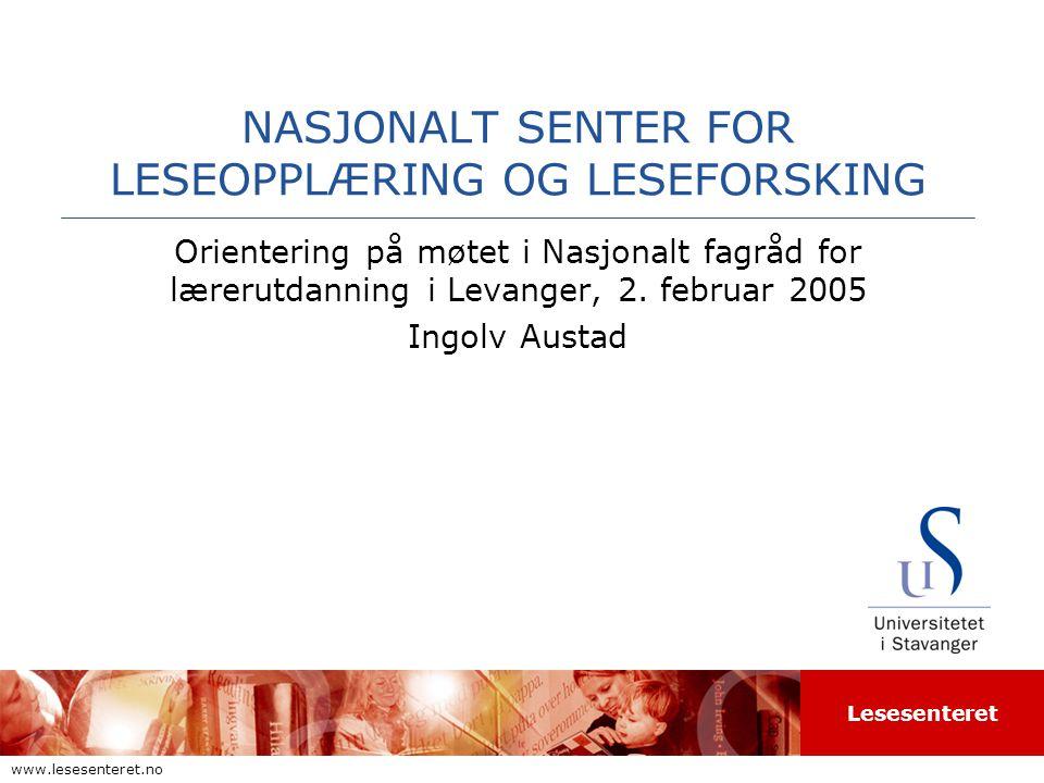 Lesesenteret www.lesesenteret.no NASJONALT SENTER FOR LESEOPPLÆRING OG LESEFORSKING Orientering på møtet i Nasjonalt fagråd for lærerutdanning i Levanger, 2.