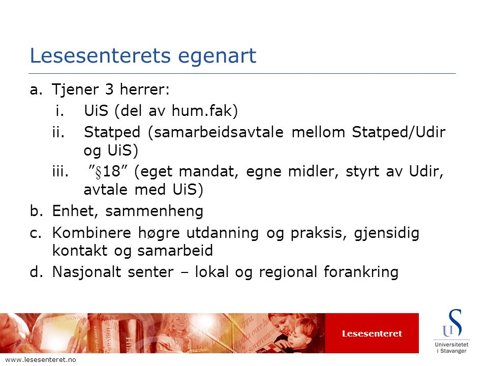 Lesesenteret www.lesesenteret.no Lesesenterets egenart a.Tjener 3 herrer: i.