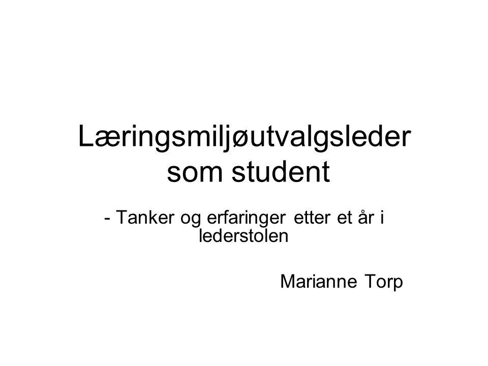 Læringsmiljøutvalgsleder som student - Tanker og erfaringer etter et år i lederstolen Marianne Torp