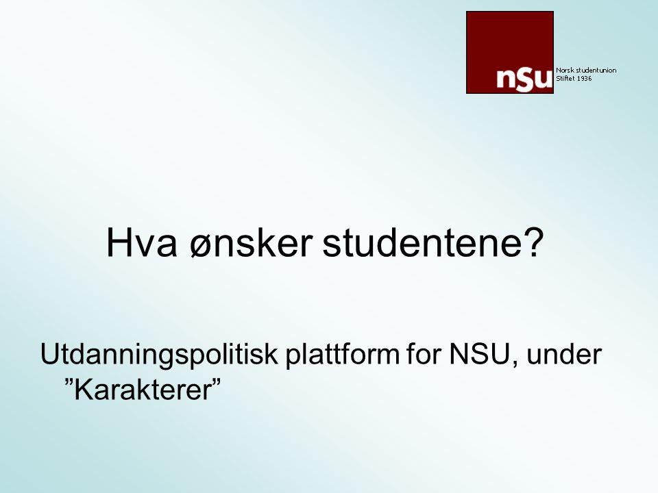 Hva ønsker studentene Utdanningspolitisk plattform for NSU, under Karakterer