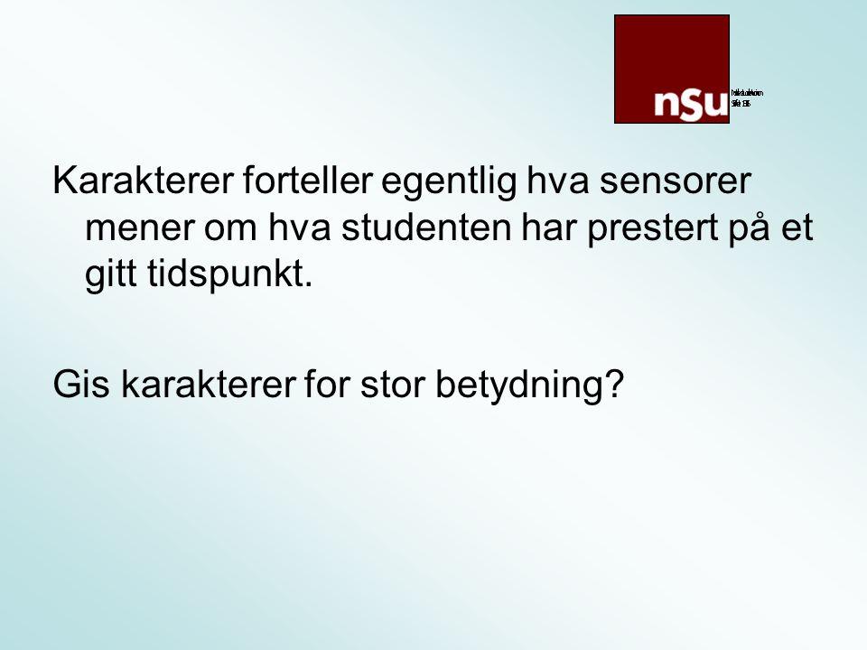 Karakterer forteller egentlig hva sensorer mener om hva studenten har prestert på et gitt tidspunkt.
