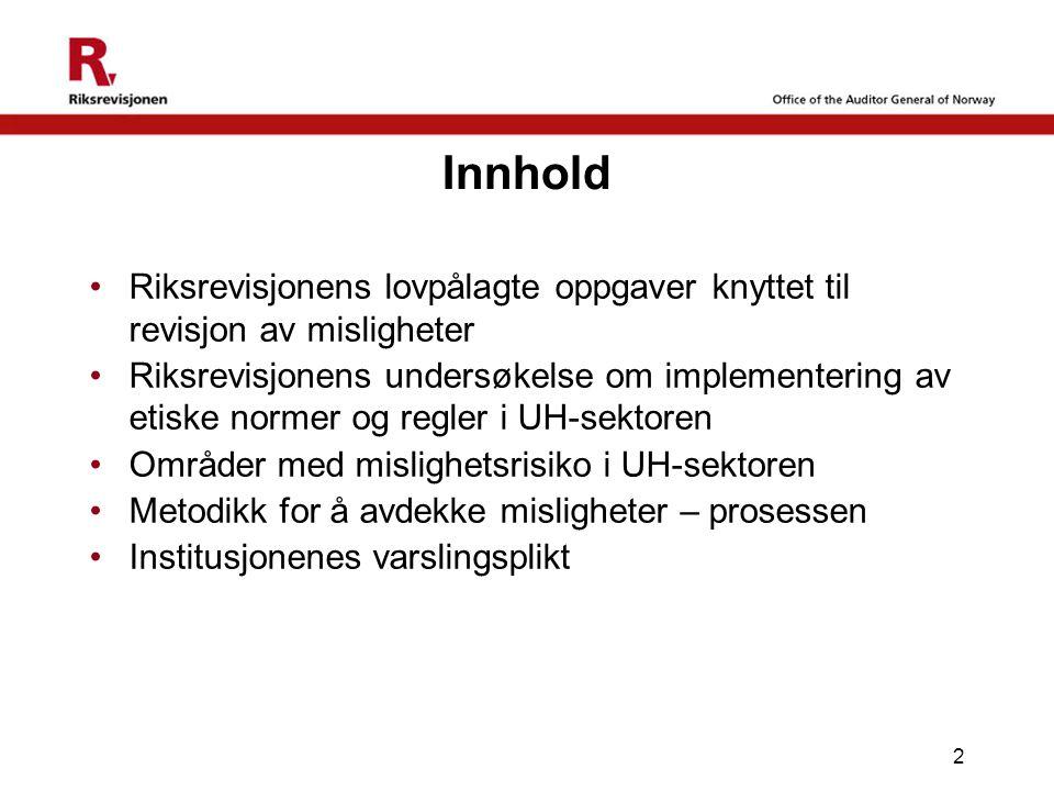 2 Innhold Riksrevisjonens lovpålagte oppgaver knyttet til revisjon av misligheter Riksrevisjonens undersøkelse om implementering av etiske normer og r
