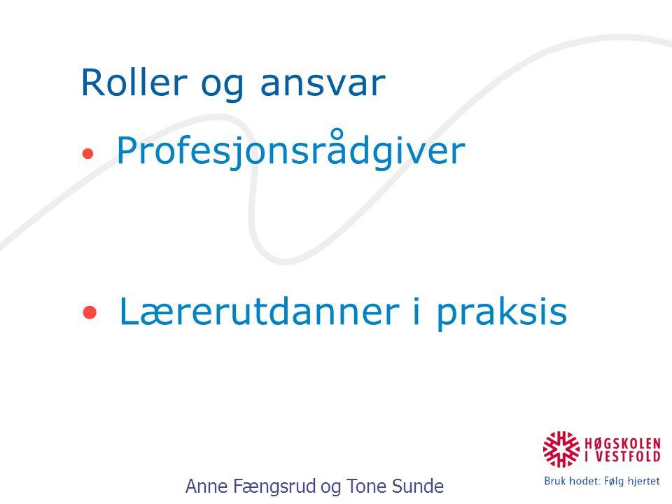 Anne Fængsrud og Tone Sunde Roller og ansvar Profesjonsrådgiver Lærerutdanner i praksis