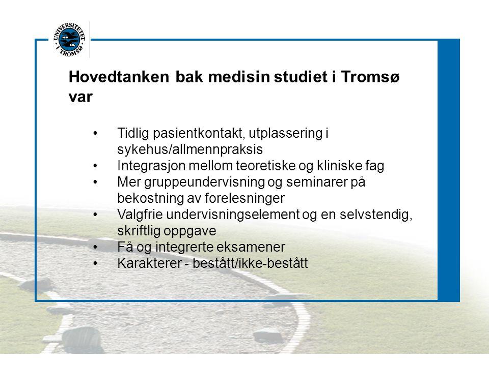 Hovedtanken bak medisin studiet i Tromsø var Tidlig pasientkontakt, utplassering i sykehus/allmennpraksis Integrasjon mellom teoretiske og kliniske fa