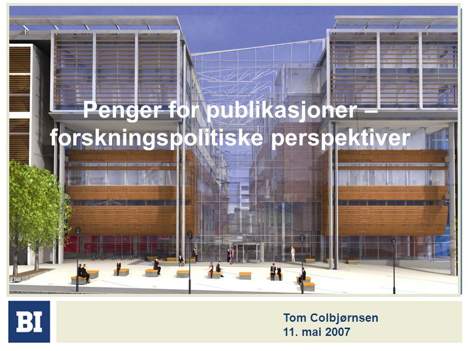 Penger for publikasjoner – forskningspolitiske perspektiver Tom Colbjørnsen 11. mai 2007