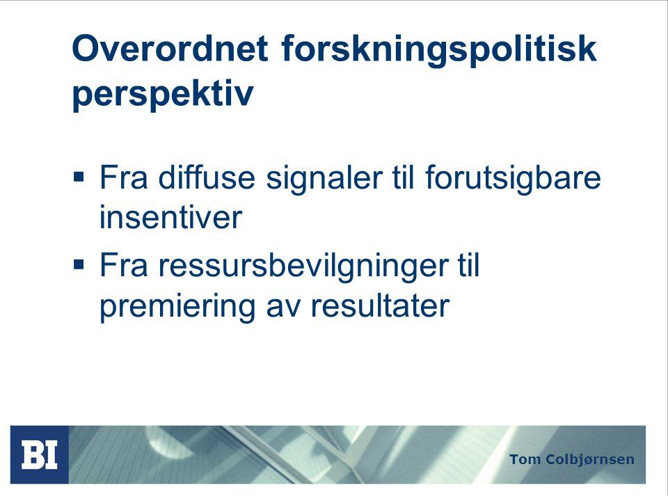 Tom Colbjørnsen Overordnet forskningspolitisk perspektiv  Fra diffuse signaler til forutsigbare insentiver  Fra ressursbevilgninger til premiering av resultater