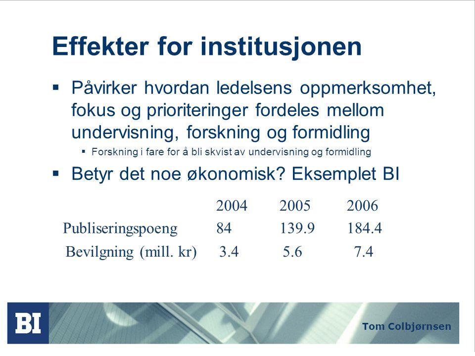 Tom Colbjørnsen Effekter for institusjonen  Påvirker hvordan ledelsens oppmerksomhet, fokus og prioriteringer fordeles mellom undervisning, forskning og formidling  Forskning i fare for å bli skvist av undervisning og formidling  Betyr det noe økonomisk.