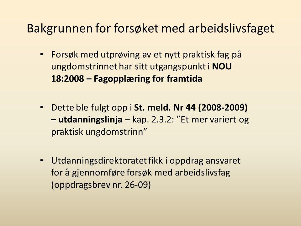 Bakgrunnen for forsøket med arbeidslivsfaget Forsøk med utprøving av et nytt praktisk fag på ungdomstrinnet har sitt utgangspunkt i NOU 18:2008 – Fago