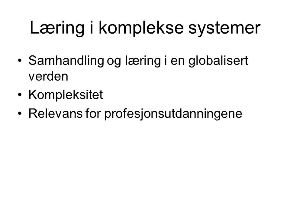 Læring i komplekse systemer Samhandling og læring i en globalisert verden Kompleksitet Relevans for profesjonsutdanningene