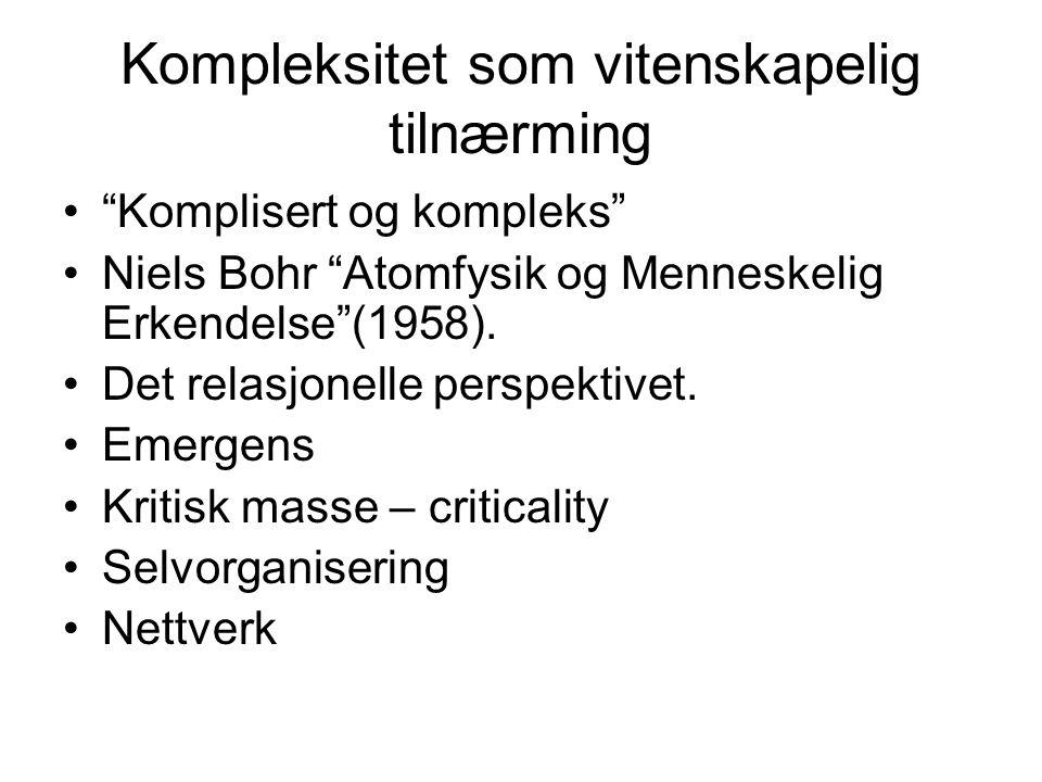 """Kompleksitet som vitenskapelig tilnærming """"Komplisert og kompleks"""" Niels Bohr """"Atomfysik og Menneskelig Erkendelse""""(1958). Det relasjonelle perspektiv"""