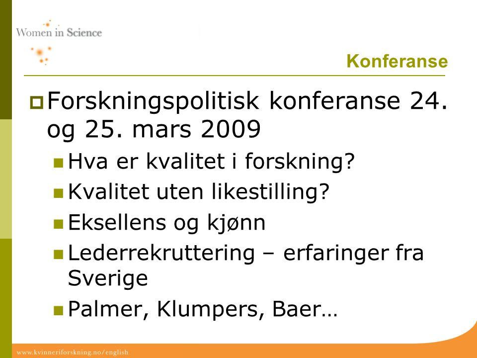 Konferanse  Forskningspolitisk konferanse 24. og 25. mars 2009 Hva er kvalitet i forskning? Kvalitet uten likestilling? Eksellens og kjønn Lederrekru