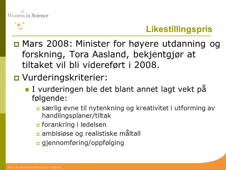 Likestillingspris  Mars 2008: Minister for høyere utdanning og forskning, Tora Aasland, bekjentgjør at tiltaket vil bli videreført i 2008.  Vurderin