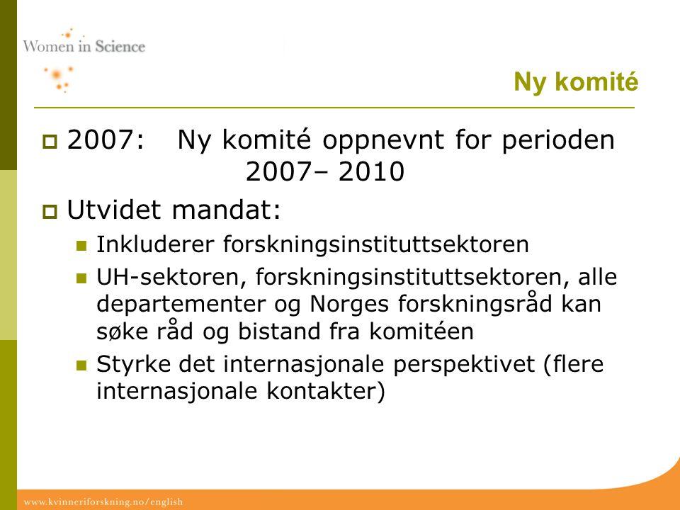 Ny komité  2007: Ny komité oppnevnt for perioden 2007– 2010  Utvidet mandat: Inkluderer forskningsinstituttsektoren UH-sektoren, forskningsinstitutt