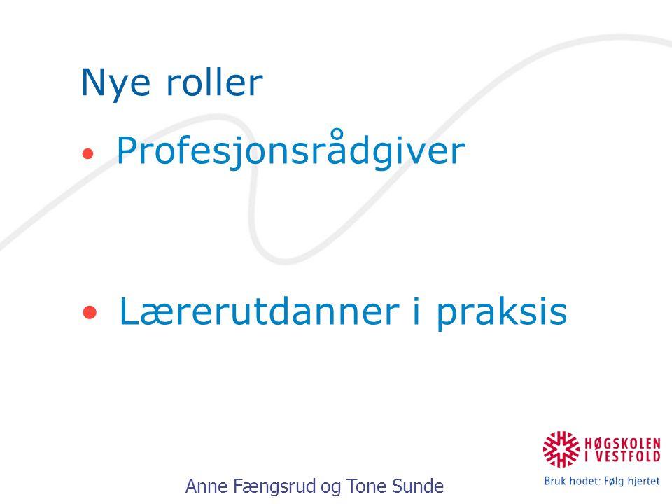 Anne Fængsrud og Tone Sunde Nye roller Profesjonsrådgiver Lærerutdanner i praksis