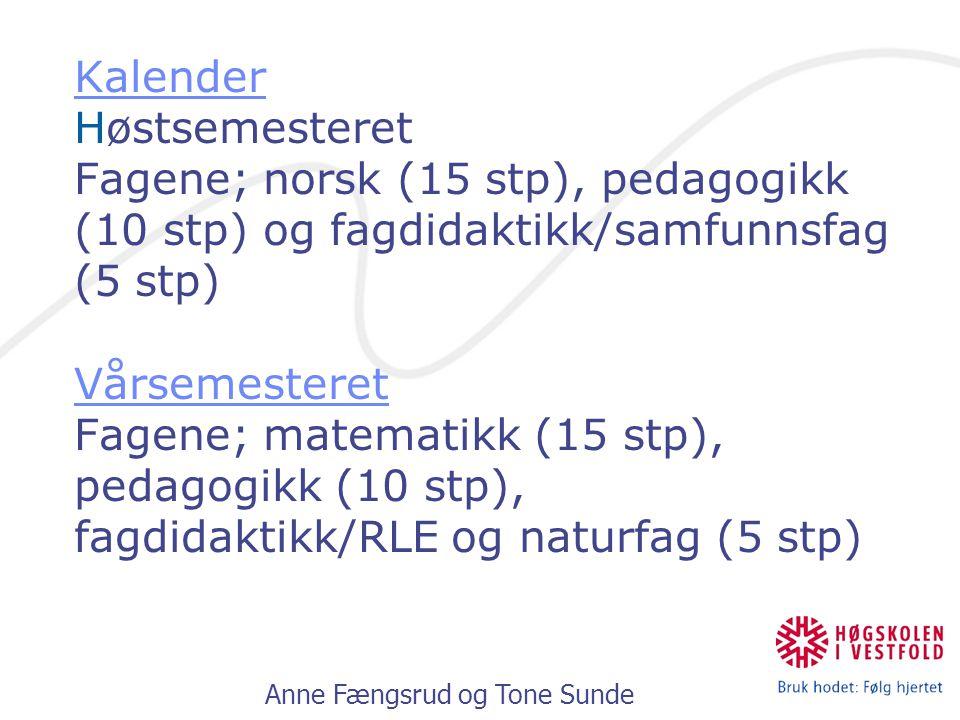 Anne Fængsrud og Tone Sunde Kalender Høstsemesteret Fagene; norsk (15 stp), pedagogikk (10 stp) og fagdidaktikk/samfunnsfag (5 stp) Vårsemesteret Fagene; matematikk (15 stp), pedagogikk (10 stp), fagdidaktikk/RLE og naturfag (5 stp) Kalender Vårsemesteret