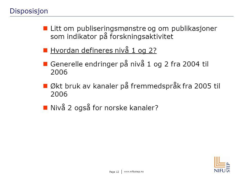 www.nifustep.no Page 12 Disposisjon Litt om publiseringsmønstre og om publikasjoner som indikator på forskningsaktivitet Hvordan defineres nivå 1 og 2.