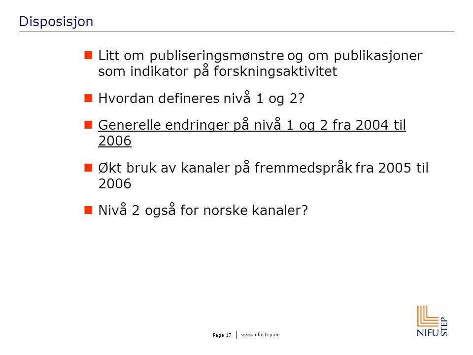 www.nifustep.no Page 17 Disposisjon Litt om publiseringsmønstre og om publikasjoner som indikator på forskningsaktivitet Hvordan defineres nivå 1 og 2.