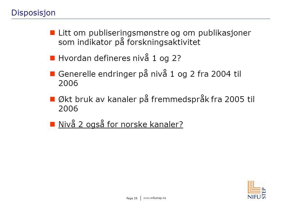 www.nifustep.no Page 26 Disposisjon Litt om publiseringsmønstre og om publikasjoner som indikator på forskningsaktivitet Hvordan defineres nivå 1 og 2.