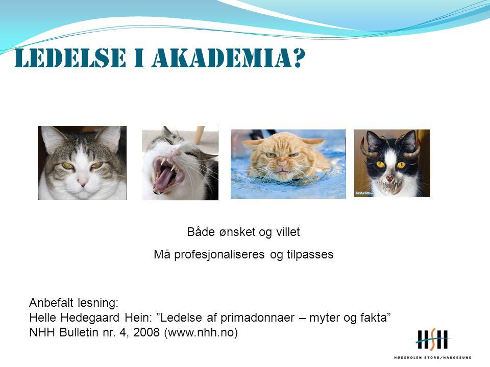 """Ledelse i akademia? Både ønsket og villet Må profesjonaliseres og tilpasses Anbefalt lesning: Helle Hedegaard Hein: """"Ledelse af primadonnaer – myter o"""