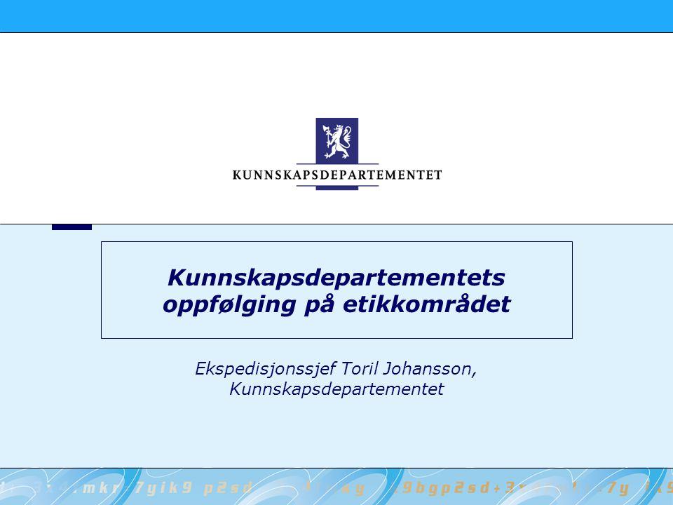 Kunnskapsdepartementets oppfølging på etikkområdet Ekspedisjonssjef Toril Johansson, Kunnskapsdepartementet