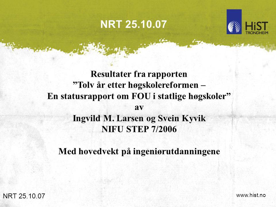"""www.hist.no NRT 25.10.07 Resultater fra rapporten """"Tolv år etter høgskolereformen – En statusrapport om FOU i statlige høgskoler"""" av Ingvild M. Larsen"""