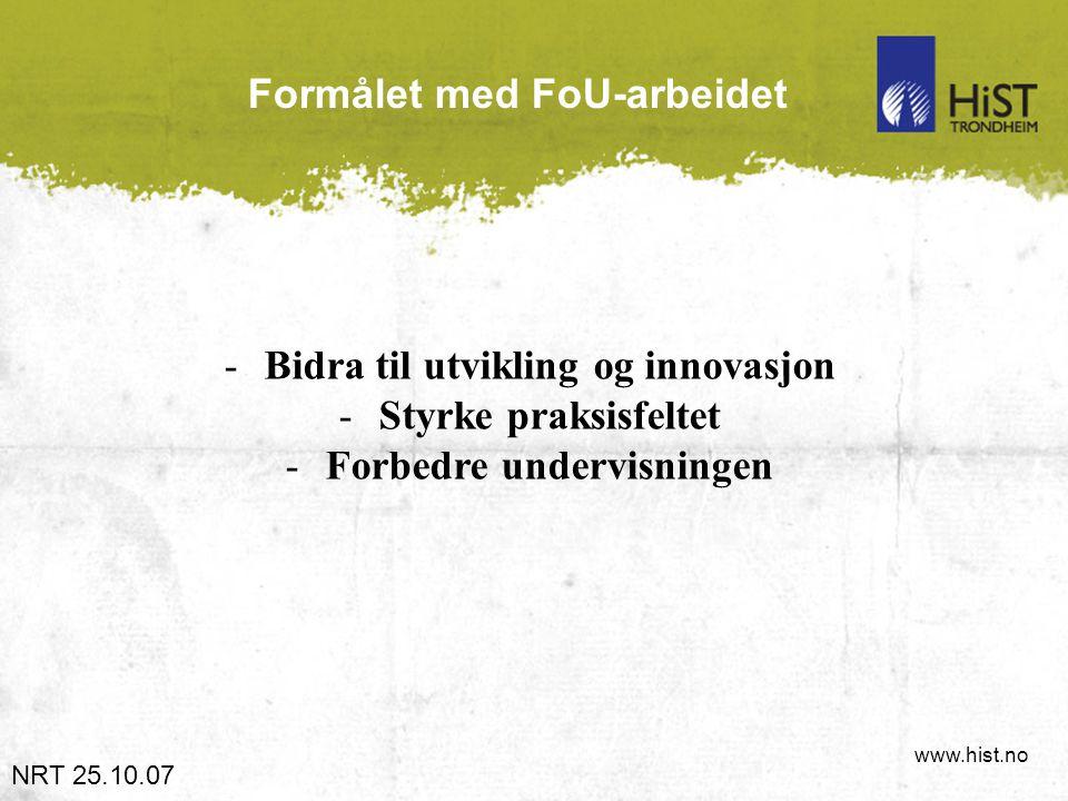 www.hist.no Formålet med FoU-arbeidet -Bidra til utvikling og innovasjon -Styrke praksisfeltet -Forbedre undervisningen NRT 25.10.07