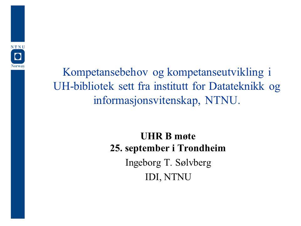 Kompetansebehov og kompetanseutvikling i UH-bibliotek sett fra institutt for Datateknikk og informasjonsvitenskap, NTNU.