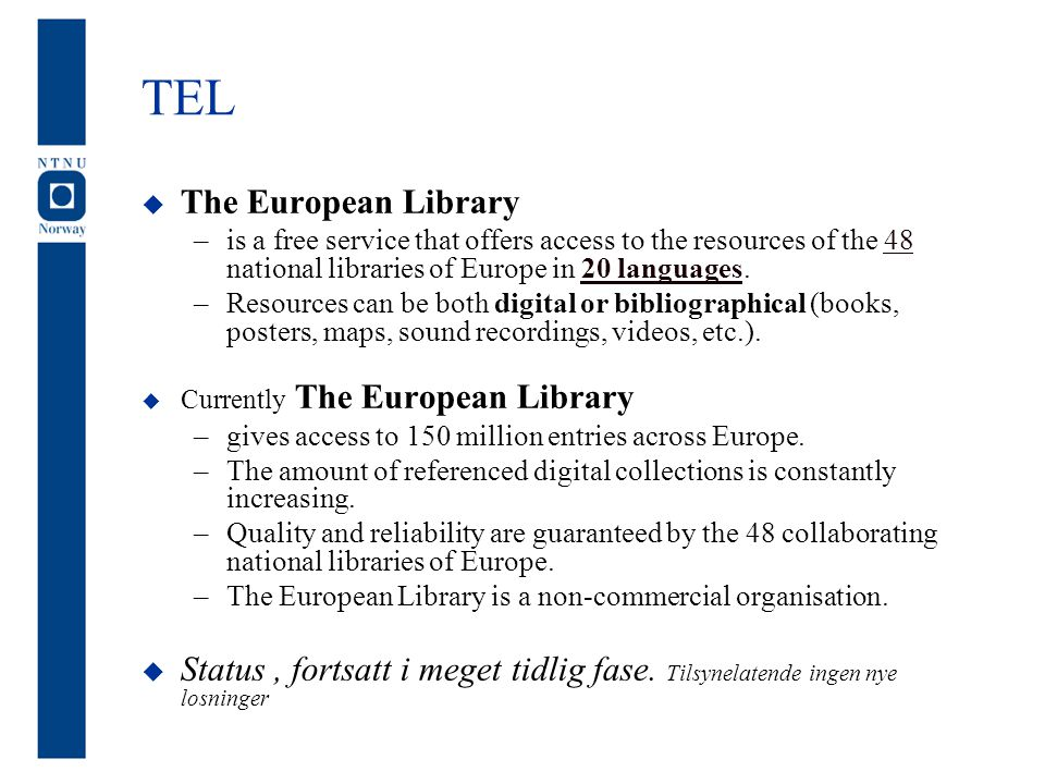 TEL  The European Library –is a free service that offers access to the resources of the 48 national libraries of Europe in 20 languages.4820 language