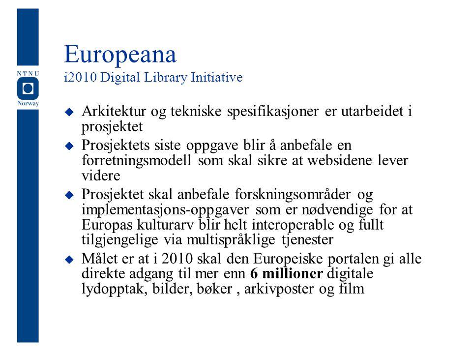 Europeana i2010 Digital Library Initiative  Arkitektur og tekniske spesifikasjoner er utarbeidet i prosjektet  Prosjektets siste oppgave blir å anbefale en forretningsmodell som skal sikre at websidene lever videre  Prosjektet skal anbefale forskningsområder og implementasjons-oppgaver som er nødvendige for at Europas kulturarv blir helt interoperable og fullt tilgjengelige via multispråklige tjenester  Målet er at i 2010 skal den Europeiske portalen gi alle direkte adgang til mer enn 6 millioner digitale lydopptak, bilder, bøker, arkivposter og film