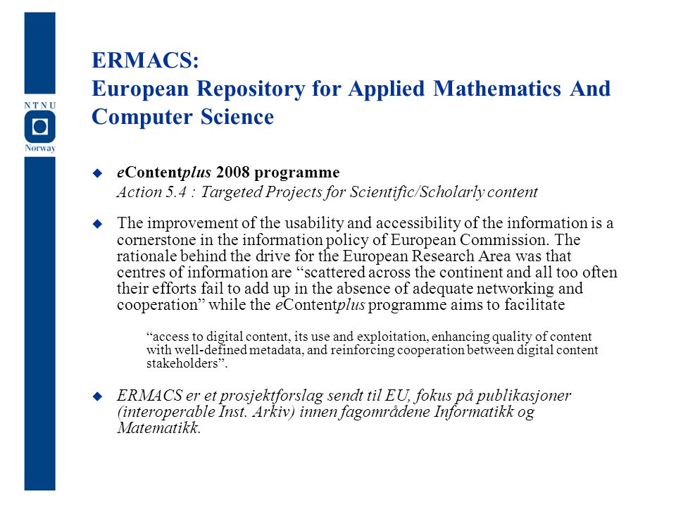 ERMACS: European Repository for Applied Mathematics And Computer Science  eContentplus 2008 programme Action 5.4 : Targeted Projects for Scientific/S