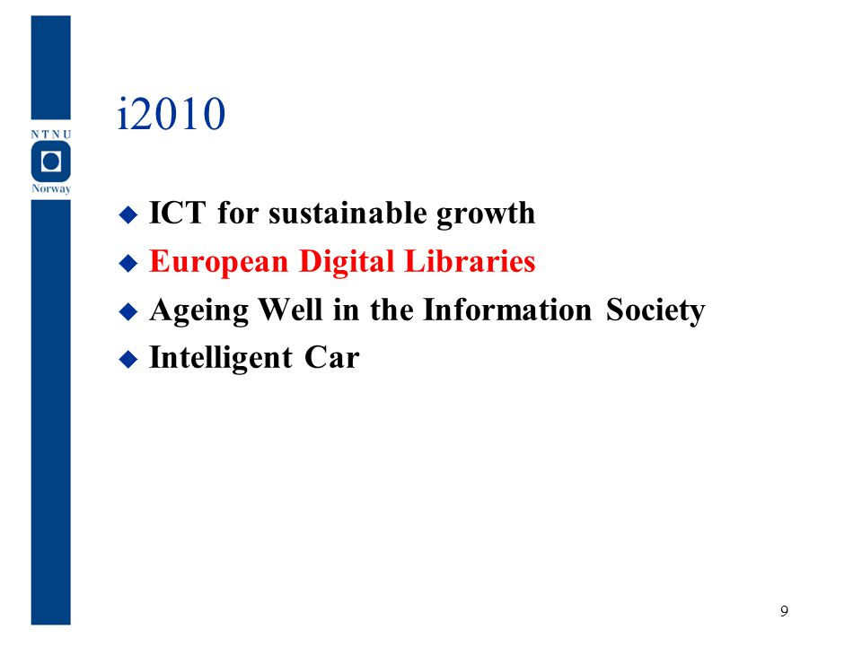 i2010  ICT for sustainable growth  European Digital Libraries  Ageing Well in the Information Society  Intelligent Car 9