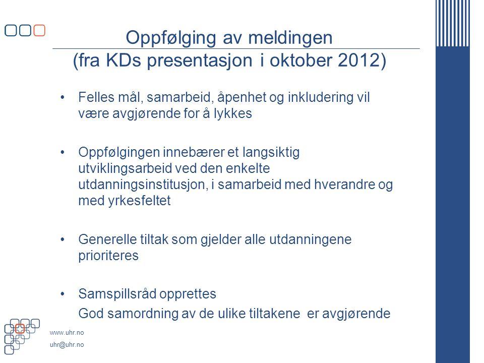 www.uhr.no uhr@uhr.no Oppfølging av meldingen (fra KDs presentasjon i oktober 2012) Felles mål, samarbeid, åpenhet og inkludering vil være avgjørende