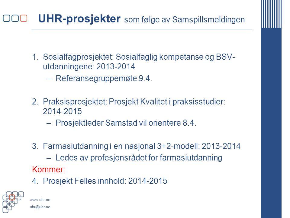 www.uhr.no uhr@uhr.no UHR-prosjekter som følge av Samspillsmeldingen 1.Sosialfagprosjektet: Sosialfaglig kompetanse og BSV- utdanningene: 2013-2014 –R