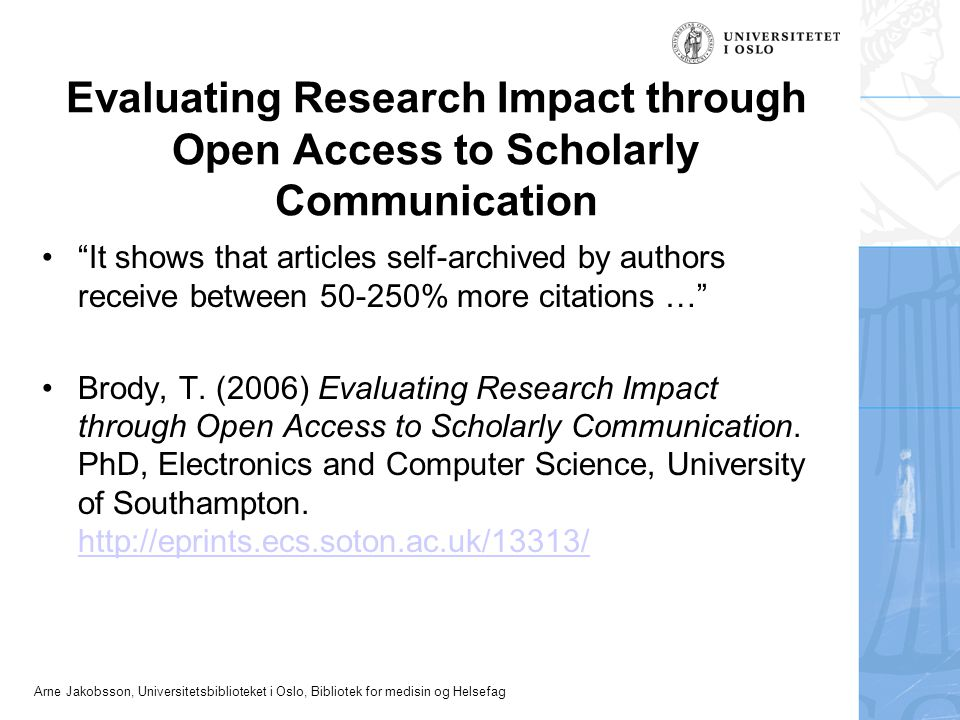 "Evaluating Research Impact through Open Access to Scholarly Communication ""It shows that articles self-archived by authors receive between 50-250% mor"